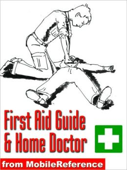 First Aid Guide and Home Doctor : Illustrated survival guide with step-by-step instructions, techniques, explanation of medical tests, and a world-wide list of emergency phone numbers