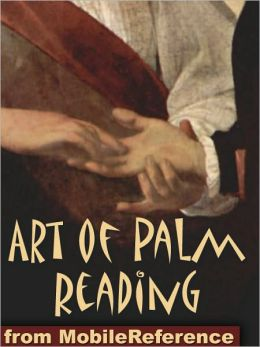 Art of Palm Reading : (also known as Palmistry, Chiromancy, Cheiromancy, and Chirology)