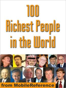 100 Richest People in the World : Illustrated history of their life and wealth