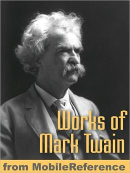 Works of Mark Twain: The Adventures of Tom Sawyer, The Adventures of Huckleberry Finn, The Mysterious Stranger, A Dog's Tale, The Innocents Abroad, Roughing It & more