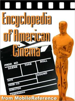 Encyclopedia of American Cinema : Biographies of the best American directors and actors, reviews of the best American movies, and lists of awards