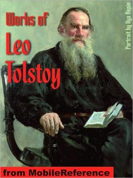 Works of Leo Tolstoy: (50+ Works) Anna Karenina, War and Peace, Resurrection, Hadji Murad, A Confession, The Death of Ivan Ilych, The Kreutzer Sonata, The Forged Coupon and Other Stories & more