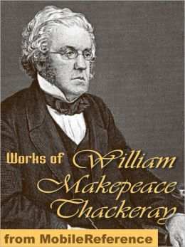 Works of William Makepeace Thackeray: (100+ Works) Incl: Vanity Fair, The Book of Snobs, The Rose and the Ring, The Virginians, The Newcomes & more.