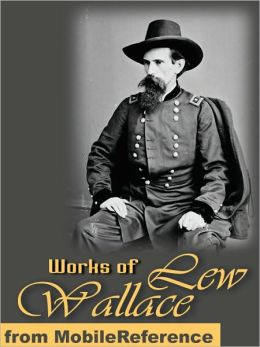 Works of Lew Wallace: Ben-Hur: A Tale of the Christ & The Prince of India