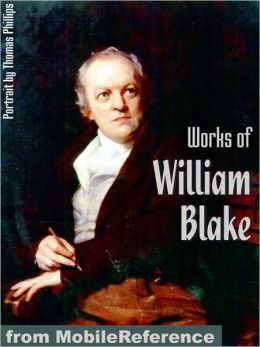 Works of William Blake: (100 + Works) Incl: Songs of Innocence and Experience, Poetical Sketches, The Marriage of Heaven and Hell & more.
