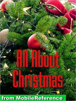 All About Christmas: History, Traditions, Carols, Stories, Recipies & more