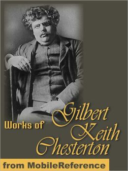 Works of Gilbert Keith Chesterton: (350+ Works) Includes The Innocence of Father Brown, The Man Who Was Thursday, Orthodoxy, Heretics, The Napoleon of Notting Hill, What's Wrong with the World & more