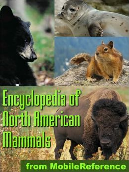The Illustrated Encyclopedia Of North American Mammals: A Comprehensive Guide To Mammals Of North America