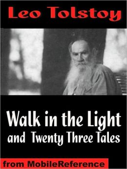 Walk in the Light and Twenty Three Tales: Inclds God Sees the Truth, But Waits, Ivan The Fool, How Much Land Does a Man Need?, The Bear Hunt & more
