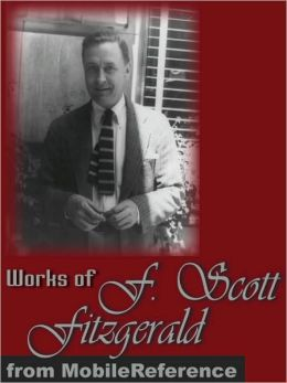 Works of Francis Scott Key Fitzgerald: Incl: The Beautiful and Damned, This Side of Paradise, Tales of the Jazz Age, Flappers and Philosophers & Winter Dreams