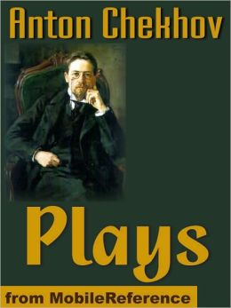 Chekhov's Plays : The Anniversary, The Bear, The Cherry Orchard, Ivanoff, On The High Road, The Proposal, The Sea-Gull, Swan Song, The Three Sisters, Uncle Vanya, and more