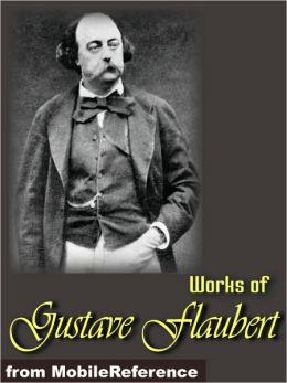 Works of Gustave Flaubert: Includes Madame Bovary, Salammbo, Bouvard et Pecuchet, Three Tales and more.