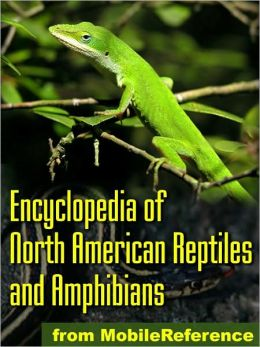 The Illustrated Encyclopedia of North American Reptiles and Amphibians: An Essential Guide To Reptiles and Amphibians Of USA, Canada, and Mexico.