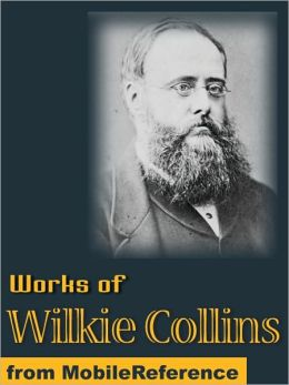 Works of Wilkie Collins: (50+ Works) The Woman in White, The Moonstone, Armadale, No Name & more.