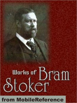 Works of Bram Stoker: (25 Works) Includes Dracula, The Lair of the White Worm, The Jewel of Seven Stars, The Lady of the Shroud, Under the Sunset and more.