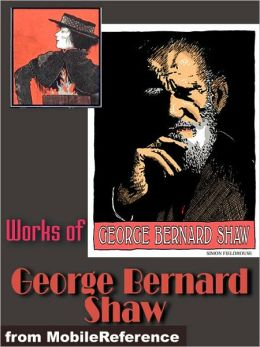 Works of George Bernard Shaw: (30+ Works). Pygmalion, Major Barbara, Candida, The Irrational Knot, An Unsocial Socialist & more.