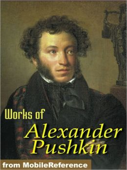 Works of Alexander Pushkin: Eugene Oneguine, Boris Godunov, The Daughter of the Commandant & more.