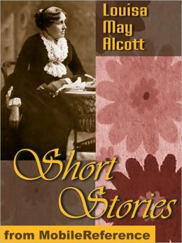 Short Stories by Louisa May Alcott : 25+ Short Stories