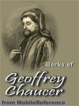 Works of Geoffrey Chaucer: Including The Canterbury Tales, Troilus and Cressida and more.