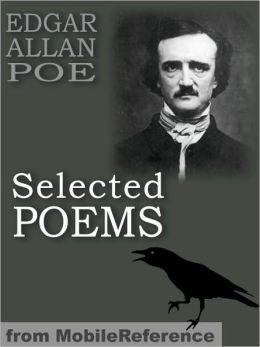 Selected Poems: (45+ poems) Incl: The Raven, Israfel, Tamerlane, The City In The Sea, The Bells, Eldorado, Ulalume, Annabel Lee & more