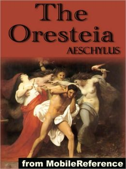 The Oresteia : Trilogy includes Agamemnon, The Libation Bearers and The Eumenides