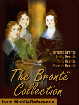 The Bronte Collection: Includes Jane Eyre, The Professor, Shirley, Villette, Wuthering Heights, Agnes Grey, Tenant of Wildfell Hall, Cottage Poems and more.