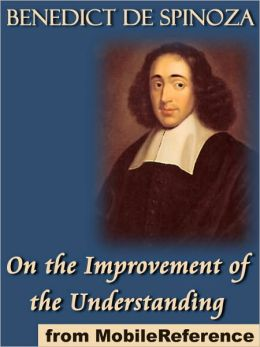 On the Improvement of the Understanding : (Tractatus de Intellectus Emendatione)