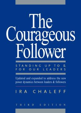 The Courageous Follower: Standing Up to & for Our Leaders