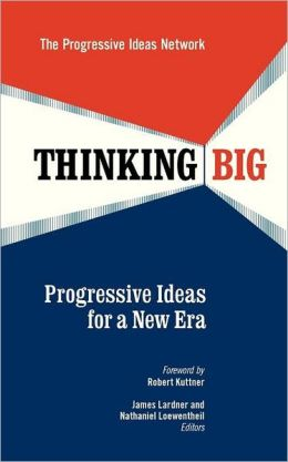 Thinking Big: Progressive Ideas for a New Era