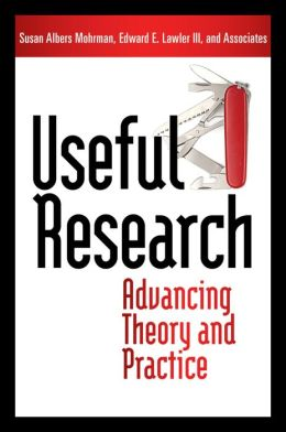 Useful Research: Advancing Theory and Practice