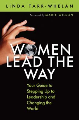 Women Lead the Way: Your Guide to Stepping Up to Leadership and Changing the World