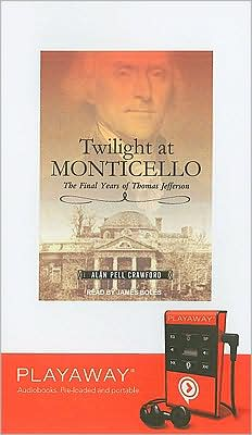 Twilight at Monticello: The Final Years of Thomas Jefferson [With Headphones]