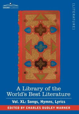 A Library Of The World's Best Literature - Ancient And Modern - Vol.Xl (Forty-Five Volumes); Songs, Hymns, Lyrics