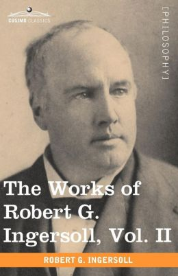 The Works Of Robert G. Ingersoll, Vol. Ii (In 12 Volumes)