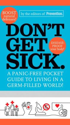 Don't Get Sick: The Savvy Person's Survival Guide for Staying Healthy in a Germ-Filled World