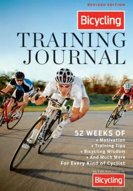 Bicycling Training Journal: 52 Weeks of Motivation, Training Tips, Cycling Wisdom, and Much More For Every Kind of Cyclist