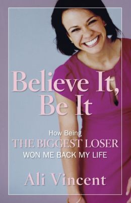Believe It, Be It: How Being The Biggest Loser Won Me Back My Life