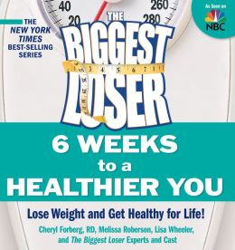 Biggest Loser 6 Weeks to a Healthier You: Lose Weight and Get Healthy for Life!