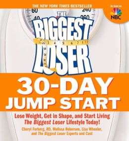 The Biggest Loser 30-Day Jump Start: Lose Weight, Get in Shape, and Start Living the Biggest Loser Lifestyle Today