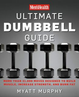 Men's Health Ultimate Dumbbell Guide: More than 21,000 Moves Designed to Build Musle, Increase Strength, and Burn Fat