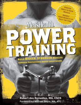 Men's Health Power Training: Build Bigger, Stronger Muscles with through Performance-based Conditioning