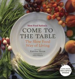Come to the Table: The Slow Food Way of Living