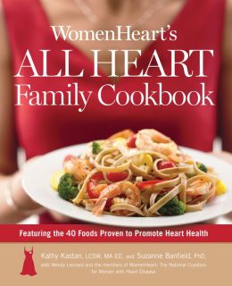 WomenHeart's All Heart Family Cookbook: Featuring the 40 Foods Proven to Promote Heart Health