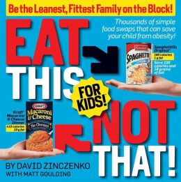 Eat This, Not That! For Kids: Thousands of Simple Food Swaps That Can Save Your Child from Obesity