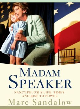 Madam Speaker: Nancy Pelosi's Life, Times, and Rise to Power