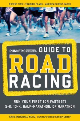 Runner's World Guide to Road Racing: Run Your First (or Fastest!) 5-K, 10-K, Half-Marathon, or Marathon