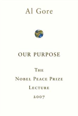Our Purpose: The Nobel Peace Prize Lecture, 2007