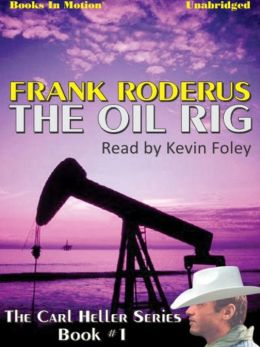 The Oil Rig: Carl Heller Series, Book 1
