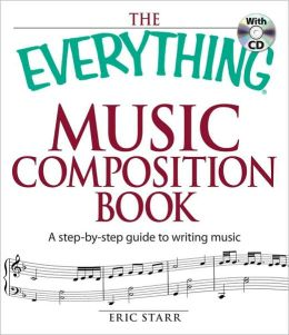 The Everything Music Composition Book with CD: A step-by-step guide to writing music