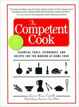 The Competent Cook: Essential Tools, Techniques, and Recipes for the Modern At-Home Cook